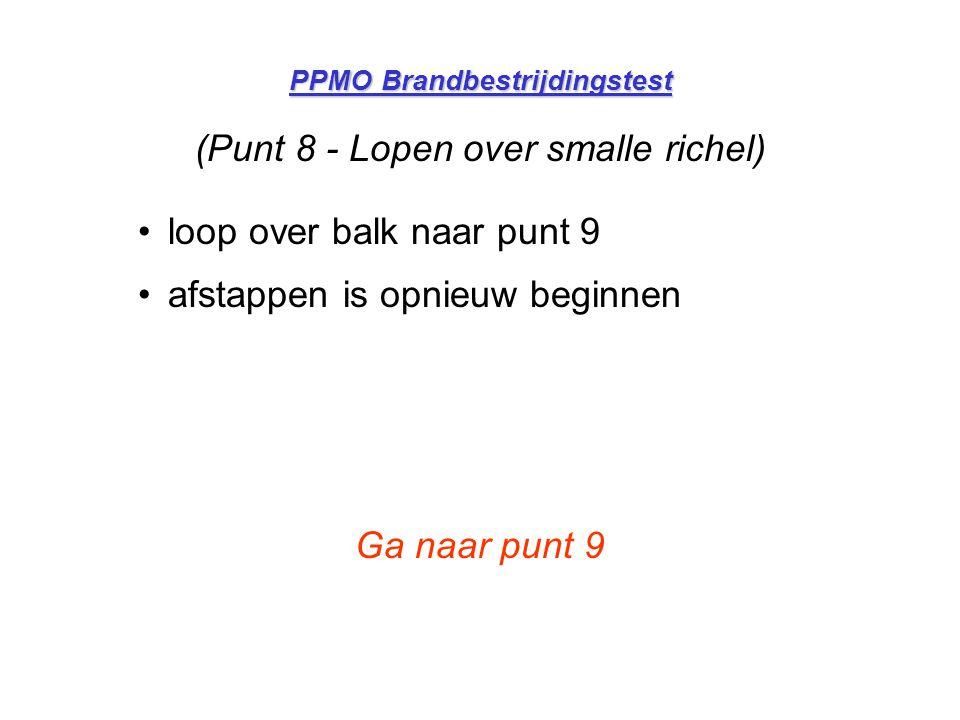 PPMO Brandbestrijdingstest (Punt 8 - Lopen over smalle richel) •loop over balk naar punt 9 •afstappen is opnieuw beginnen Ga naar punt 9