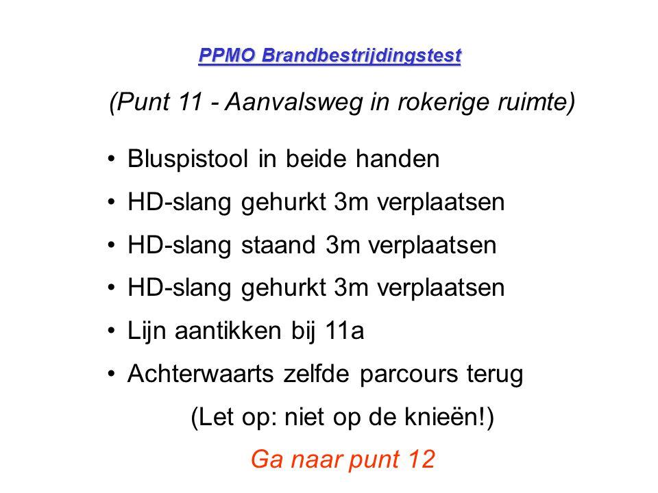 PPMO Brandbestrijdingstest (Punt 11 - Aanvalsweg in rokerige ruimte) •Bluspistool in beide handen •HD-slang gehurkt 3m verplaatsen •HD-slang staand 3m