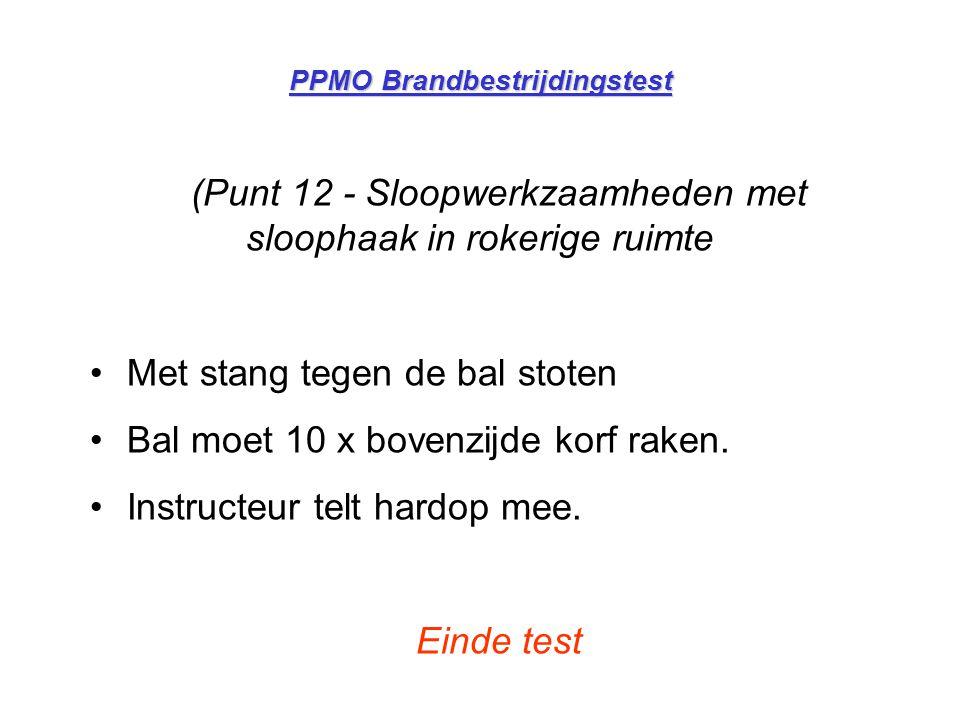 PPMO Brandbestrijdingstest (Punt 12 - Sloopwerkzaamheden met sloophaak in rokerige ruimte •Met stang tegen de bal stoten •Bal moet 10 x bovenzijde kor