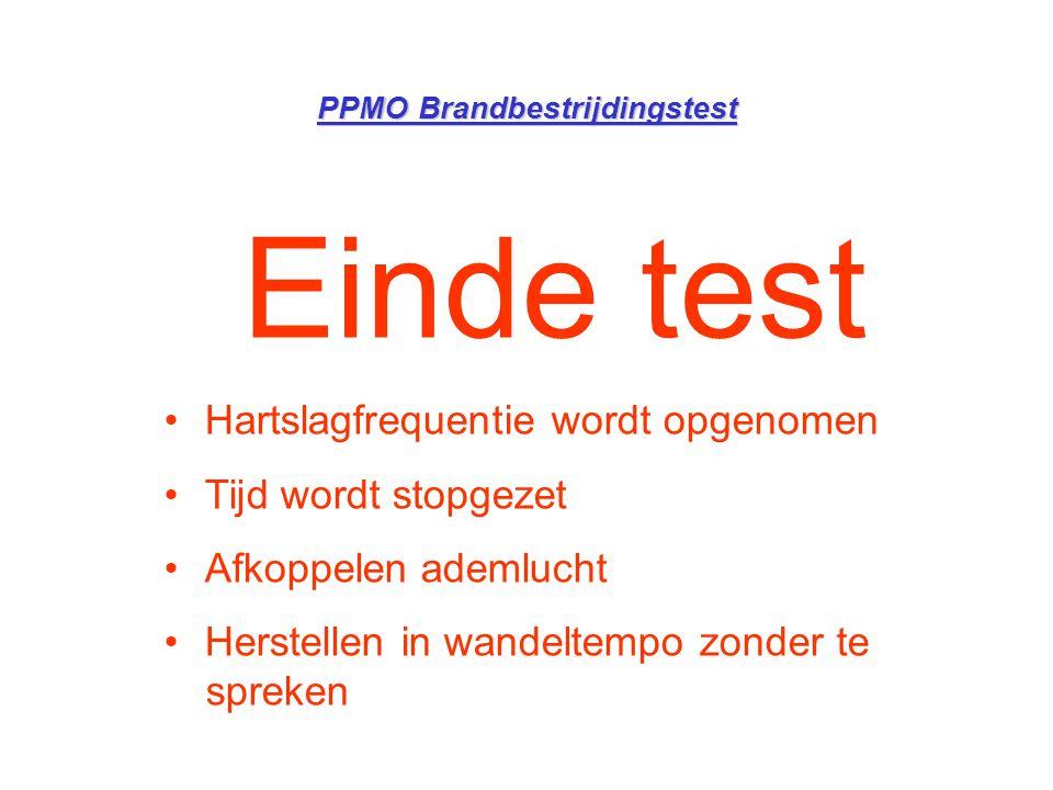 PPMO Brandbestrijdingstest Einde test •Hartslagfrequentie wordt opgenomen •Tijd wordt stopgezet •Afkoppelen ademlucht •Herstellen in wandeltempo zonde