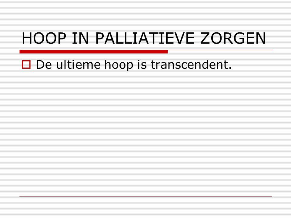 HOOP IN PALLIATIEVE ZORGEN  De ultieme hoop is transcendent.