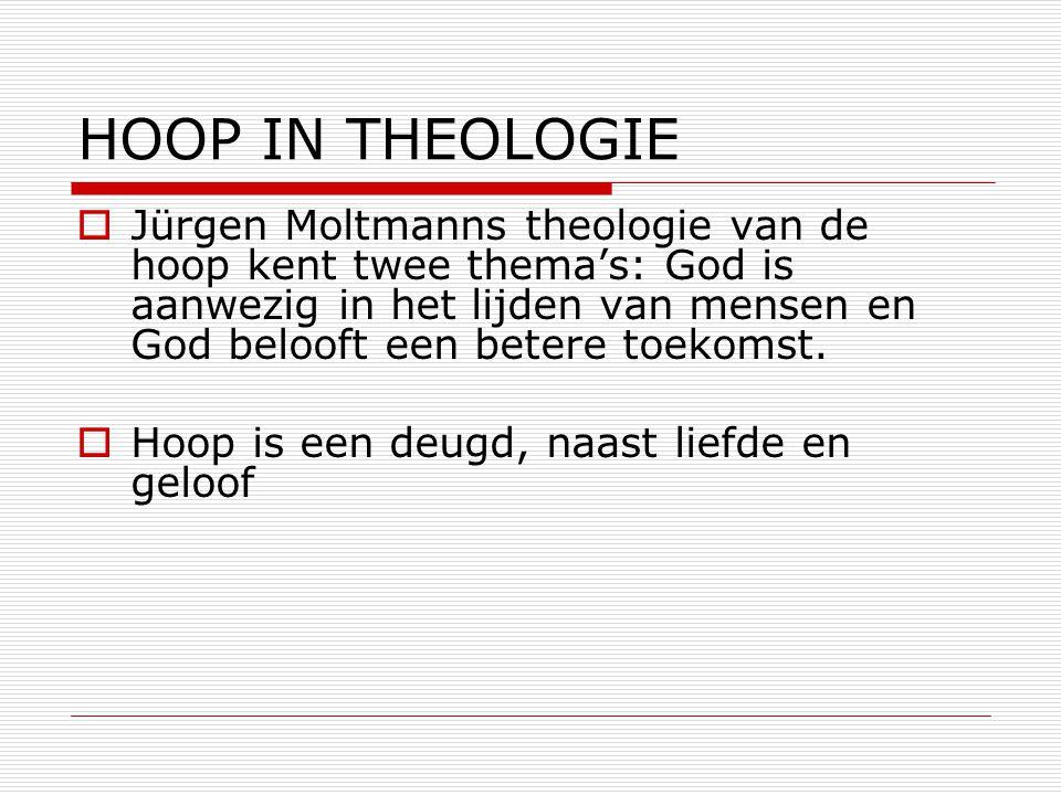HOOP IN THEOLOGIE  Jürgen Moltmanns theologie van de hoop kent twee thema's: God is aanwezig in het lijden van mensen en God belooft een betere toeko