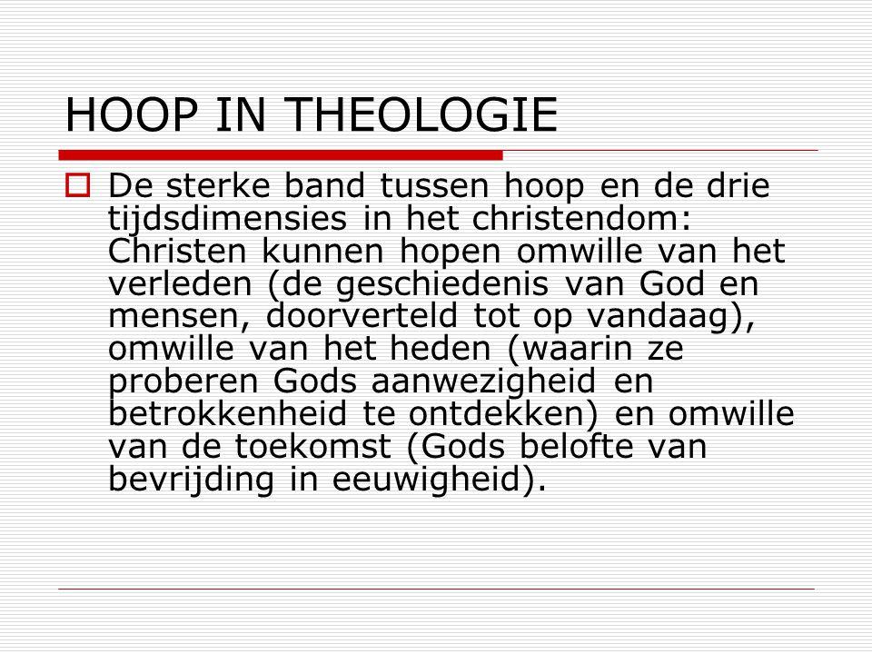 HOOP IN THEOLOGIE  De sterke band tussen hoop en de drie tijdsdimensies in het christendom: Christen kunnen hopen omwille van het verleden (de geschi
