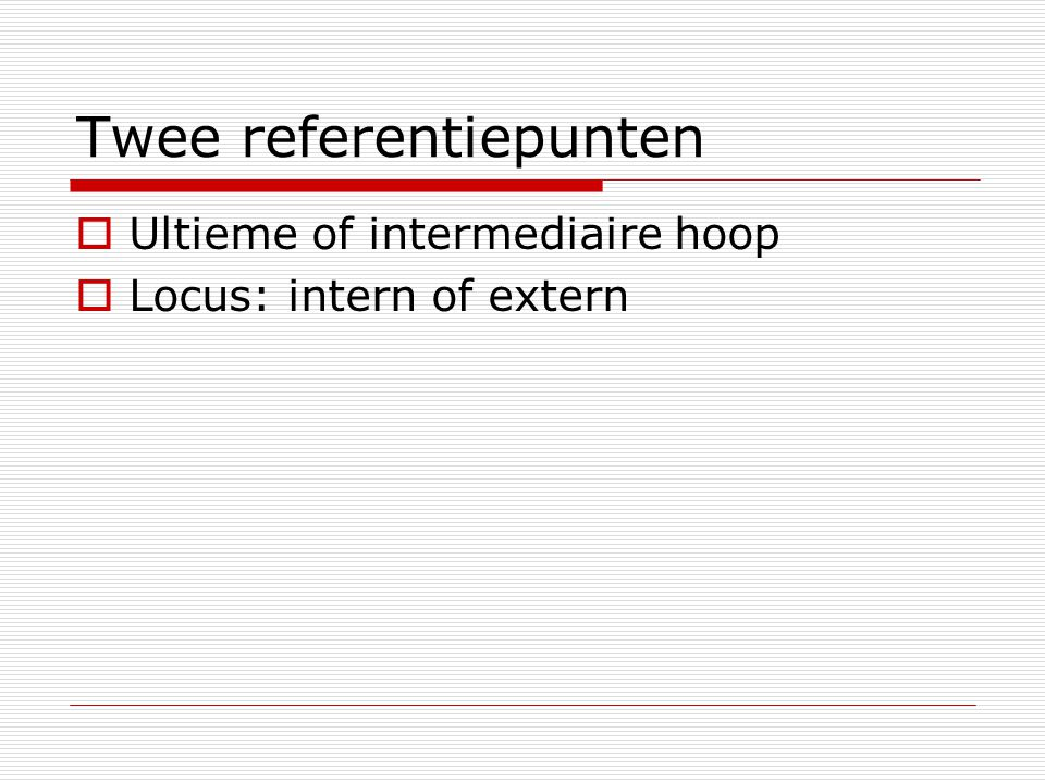 Twee referentiepunten  Ultieme of intermediaire hoop  Locus: intern of extern