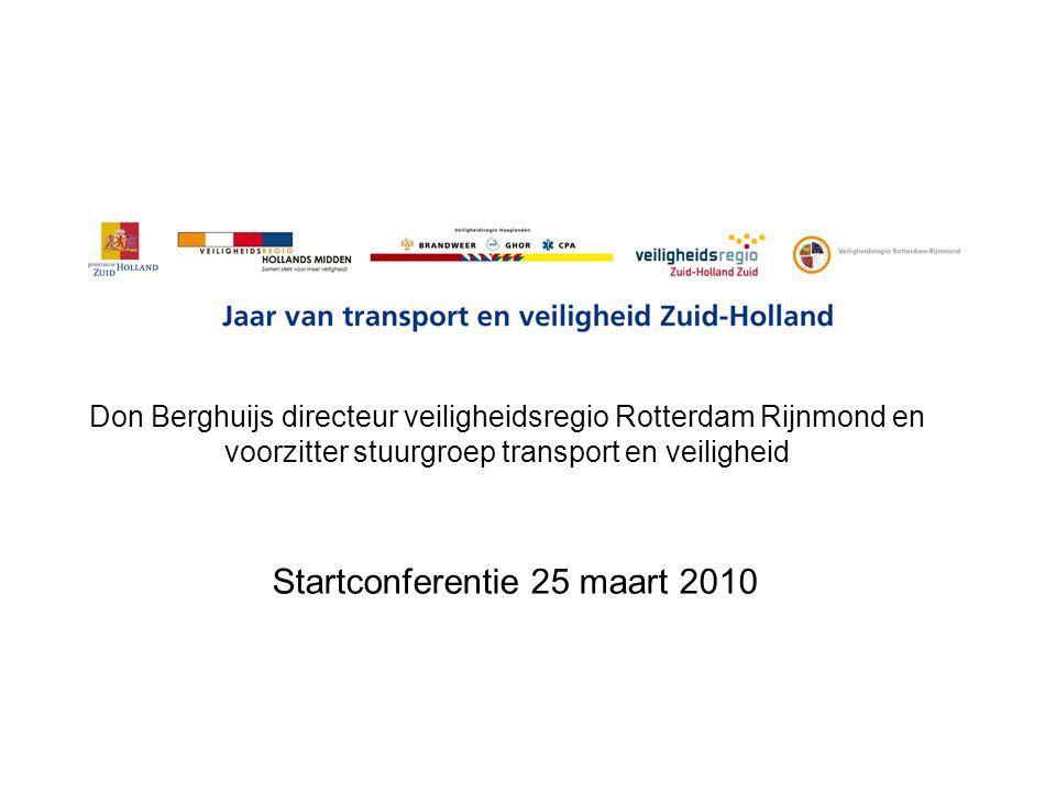 Don Berghuijs directeur veiligheidsregio Rotterdam Rijnmond en voorzitter stuurgroep transport en veiligheid Startconferentie 25 maart 2010