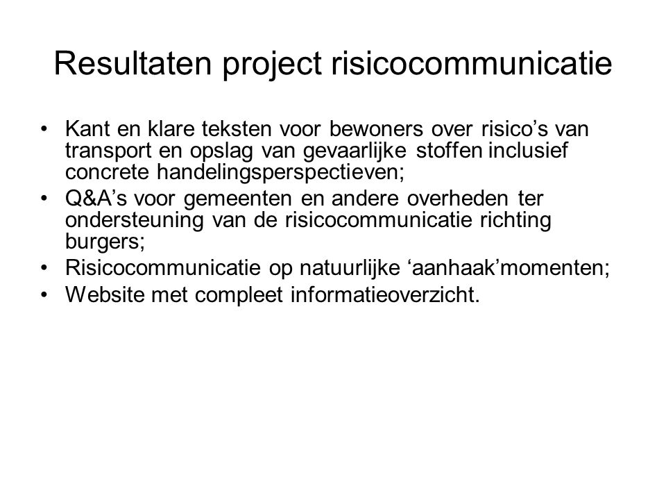 Resultaten project risicocommunicatie •Kant en klare teksten voor bewoners over risico's van transport en opslag van gevaarlijke stoffen inclusief con