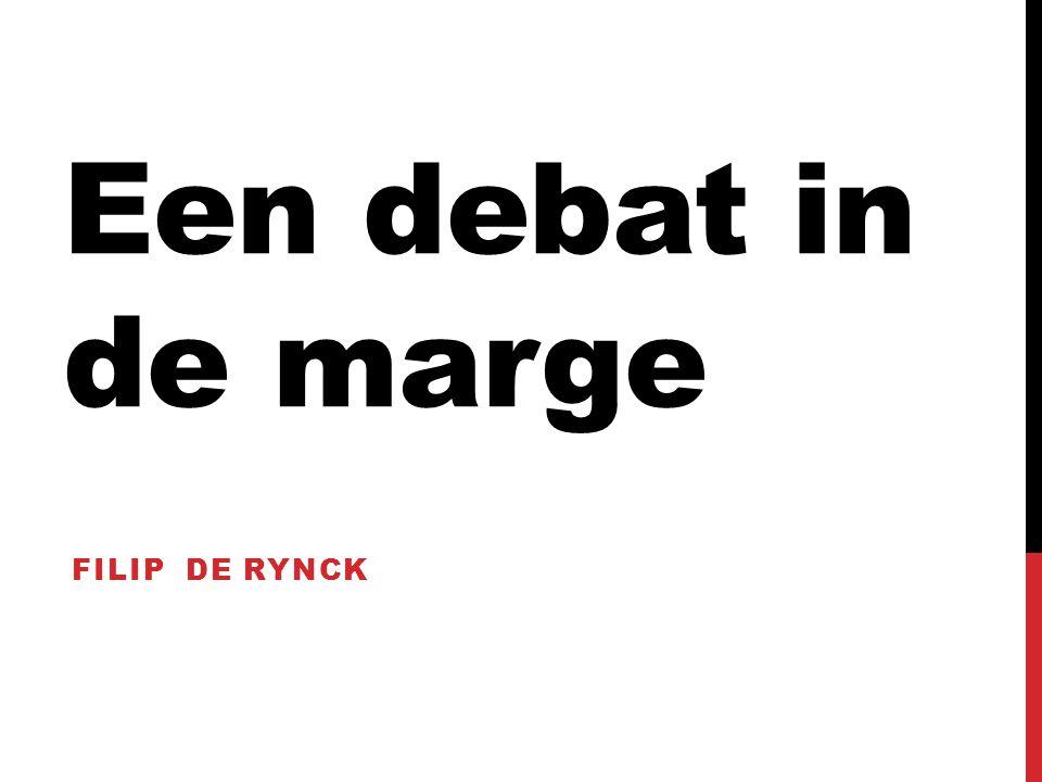Een debat in de marge FILIP DE RYNCK