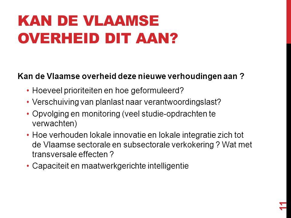 KAN DE VLAAMSE OVERHEID DIT AAN? Kan de Vlaamse overheid deze nieuwe verhoudingen aan ? •Hoeveel prioriteiten en hoe geformuleerd? •Verschuiving van p