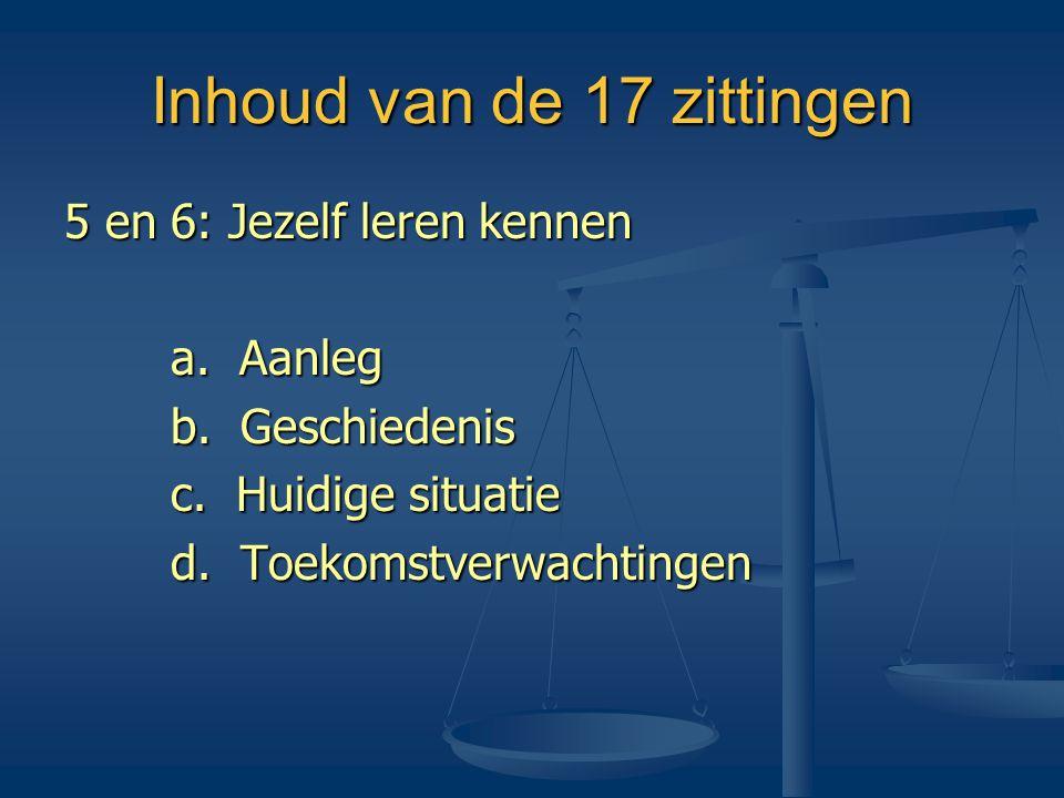 Inhoud van de 17 zittingen 5 en 6: Jezelf leren kennen a. Aanleg b. Geschiedenis c. Huidige situatie d. Toekomstverwachtingen