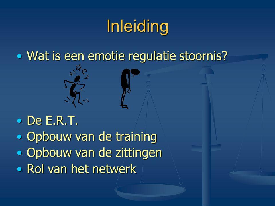 Inleiding •Wat is een emotie regulatie stoornis? •De E.R.T. •Opbouw van de training •Opbouw van de zittingen •Rol van het netwerk