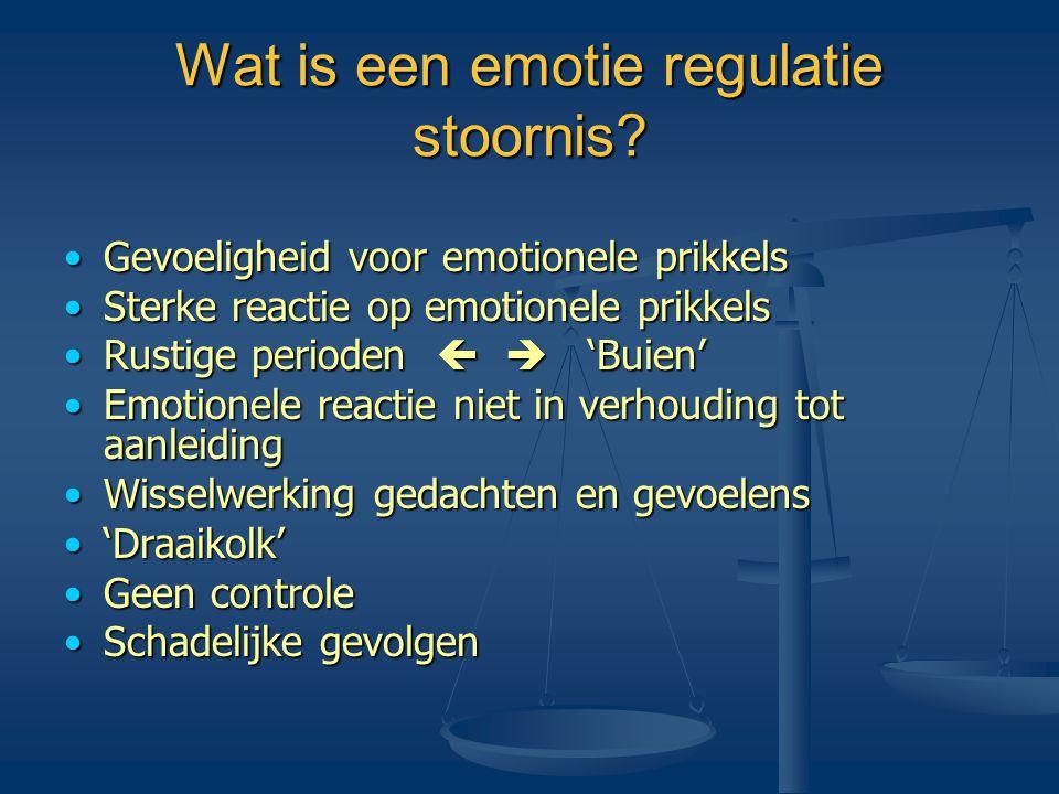 Wat is een emotie regulatie stoornis? •Gevoeligheid voor emotionele prikkels •Sterke reactie op emotionele prikkels •Rustige perioden   'Buien' •Emo