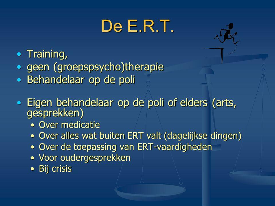 De E.R.T. •Training, •geen (groepspsycho)therapie •Behandelaar op de poli •Eigen behandelaar op de poli of elders (arts, gesprekken) •Over medicatie •