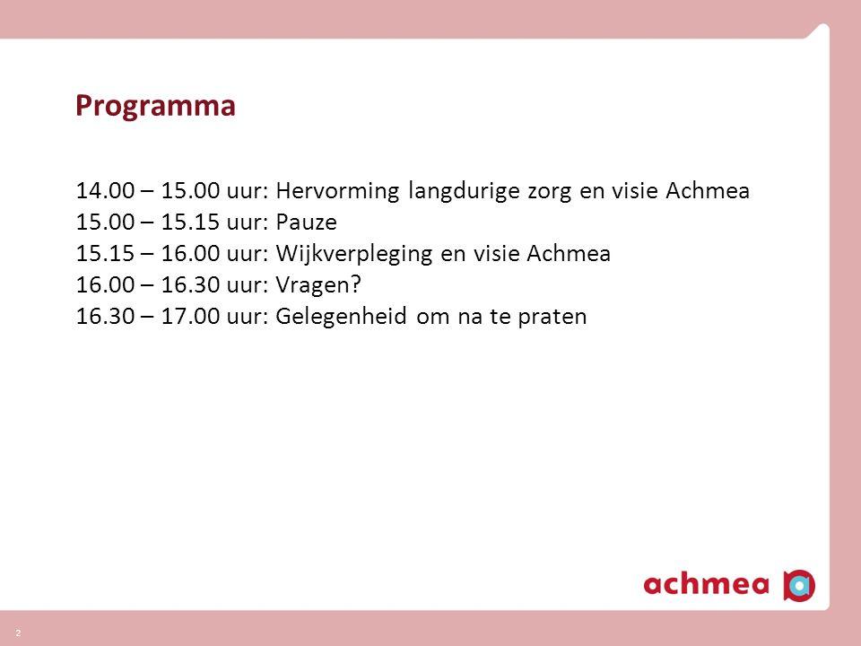 Programma 14.00 – 15.00 uur: Hervorming langdurige zorg en visie Achmea 15.00 – 15.15 uur: Pauze 15.15 – 16.00 uur: Wijkverpleging en visie Achmea 16.