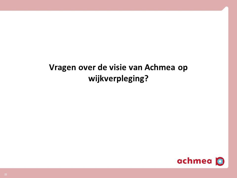 22 Vragen over de visie van Achmea op wijkverpleging?