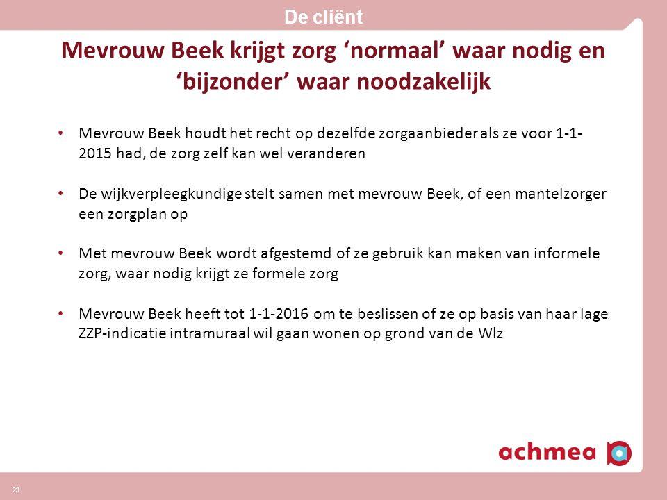 Mevrouw Beek krijgt zorg 'normaal' waar nodig en 'bijzonder' waar noodzakelijk • Mevrouw Beek houdt het recht op dezelfde zorgaanbieder als ze voor 1-