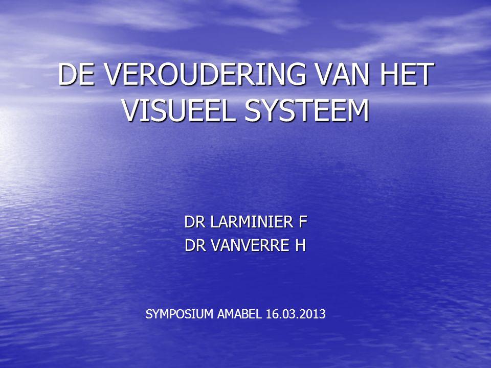 DE VEROUDERING VAN HET VISUEEL SYSTEEM DR LARMINIER F DR VANVERRE H SYMPOSIUM AMABEL 16.03.2013