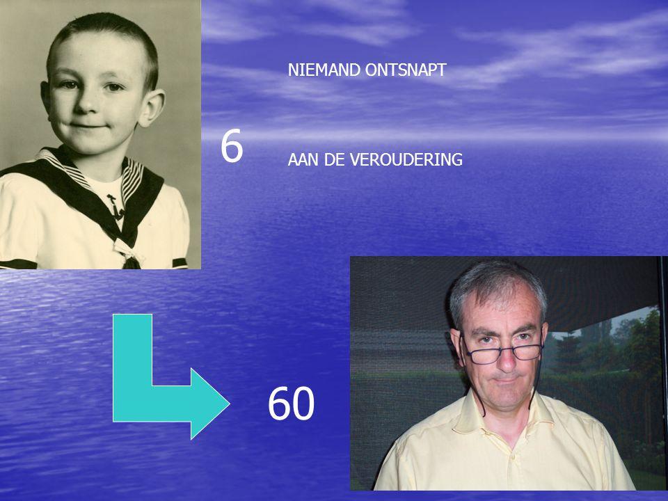 NIEMAND ONTSNAPT AAN DE VEROUDERING 6 60