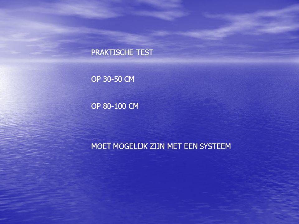 PRAKTISCHE TEST OP 30-50 CM OP 80-100 CM MOET MOGELIJK ZIJN MET EEN SYSTEEM