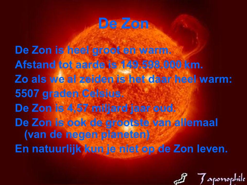 De Zon De Zon is heel groot en warm. Afstand tot aarde is 149.598.000 km. Zo als we al zeiden is het daar heel warm: 5507 graden Celsius. De Zon is 4,