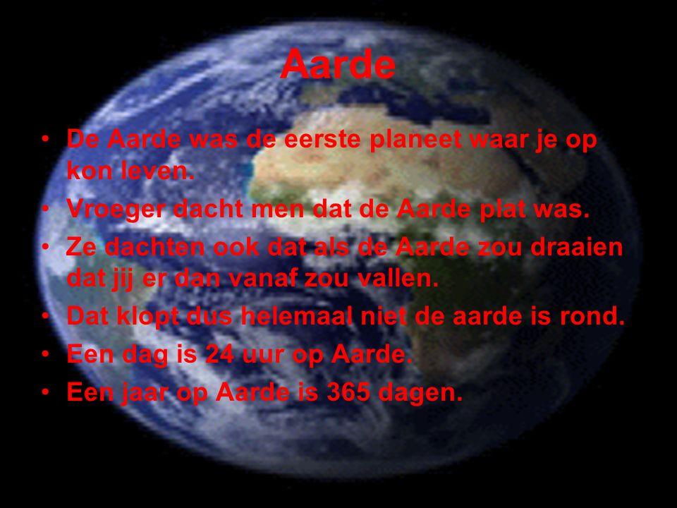 Aarde •De Aarde was de eerste planeet waar je op kon leven. •Vroeger dacht men dat de Aarde plat was. •Ze dachten ook dat als de Aarde zou draaien dat