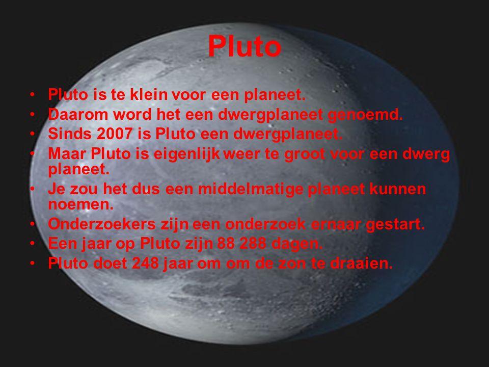 Pluto •Pluto is te klein voor een planeet. •Daarom word het een dwergplaneet genoemd. •Sinds 2007 is Pluto een dwergplaneet. •Maar Pluto is eigenlijk