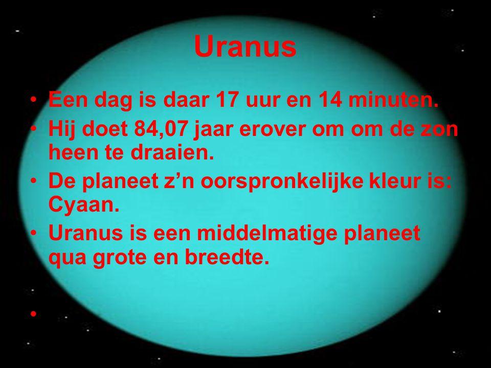 Uranus •Een dag is daar 17 uur en 14 minuten. •Hij doet 84,07 jaar erover om om de zon heen te draaien. •De planeet z'n oorspronkelijke kleur is: Cyaa