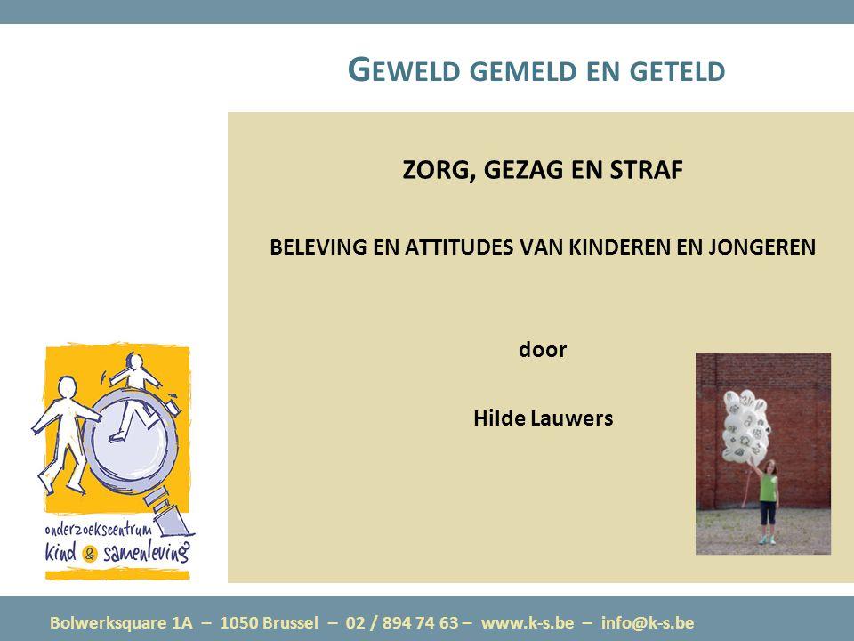 Bolwerksquare 1A – 1050 Brussel – 02 / 894 74 63 – www.k-s.be – info@k-s.be G EWELD GEMELD EN GETELD ZORG, GEZAG EN STRAF BELEVING EN ATTITUDES VAN KINDEREN EN JONGEREN door Hilde Lauwers