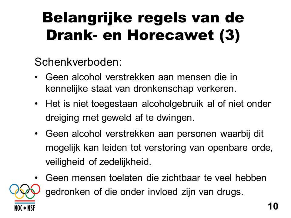 Belangrijke regels van de Drank- en Horecawet (3) Schenkverboden: •Geen alcohol verstrekken aan mensen die in kennelijke staat van dronkenschap verker