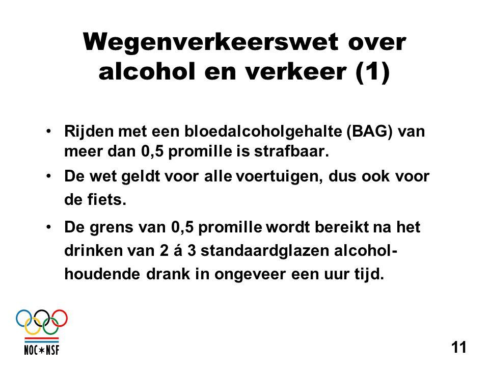 Wegenverkeerswet over alcohol en verkeer (1) •Rijden met een bloedalcoholgehalte (BAG) van meer dan 0,5 promille is strafbaar. •De wet geldt voor alle