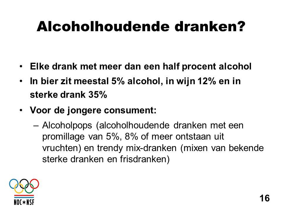 Alcoholhoudende dranken? •Elke drank met meer dan een half procent alcohol •In bier zit meestal 5% alcohol, in wijn 12% en in sterke drank 35% •Voor d