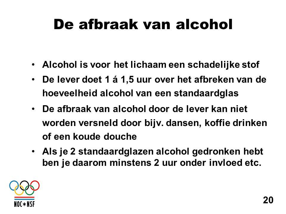 De afbraak van alcohol •Alcohol is voor het lichaam een schadelijke stof •De lever doet 1 á 1,5 uur over het afbreken van de hoeveelheid alcohol van e