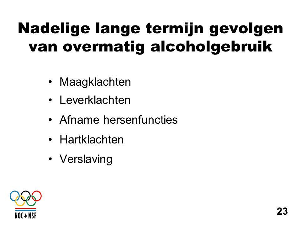 Nadelige lange termijn gevolgen van overmatig alcoholgebruik •Maagklachten •Leverklachten •Afname hersenfuncties •Hartklachten •Verslaving 23