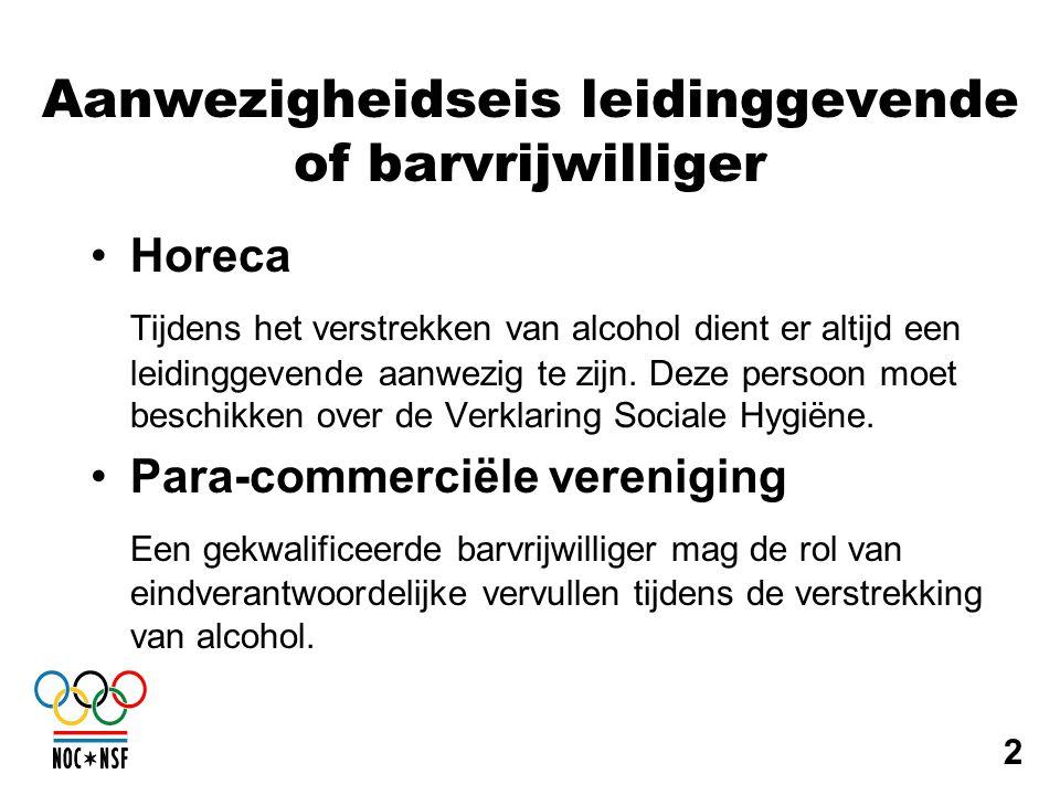 Aanwezigheidseis leidinggevende of barvrijwilliger •Horeca Tijdens het verstrekken van alcohol dient er altijd een leidinggevende aanwezig te zijn. De