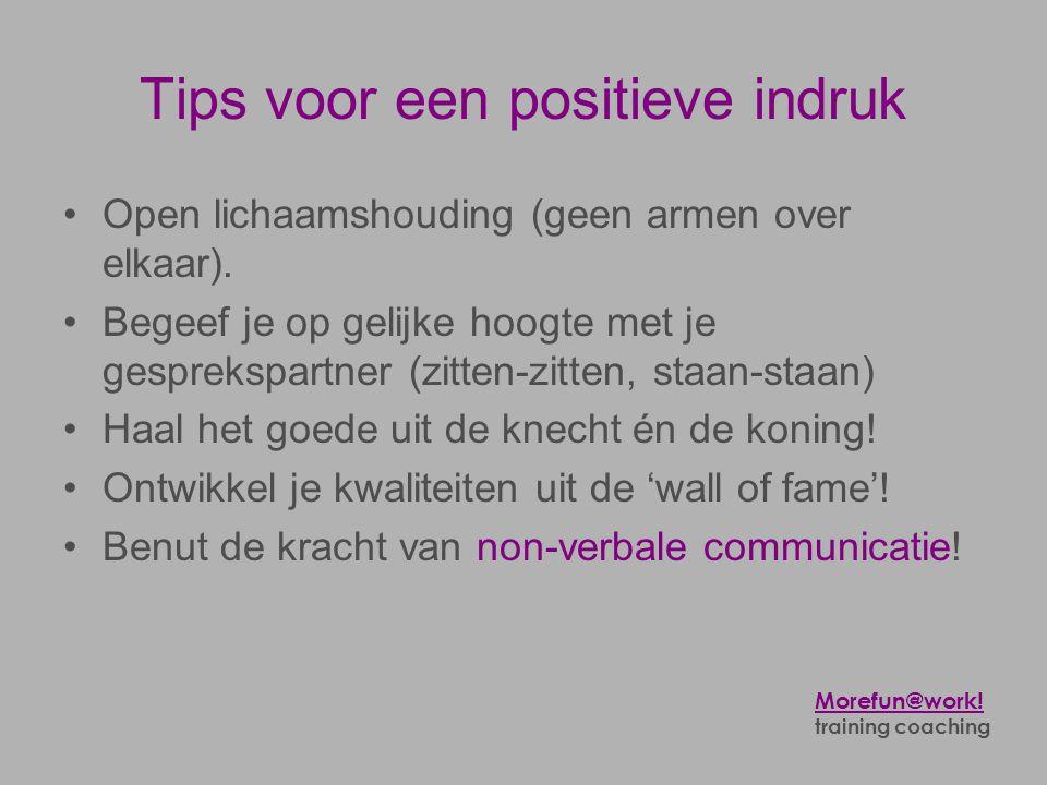 Tips voor een positieve indruk •Open lichaamshouding (geen armen over elkaar). •Begeef je op gelijke hoogte met je gesprekspartner (zitten-zitten, sta