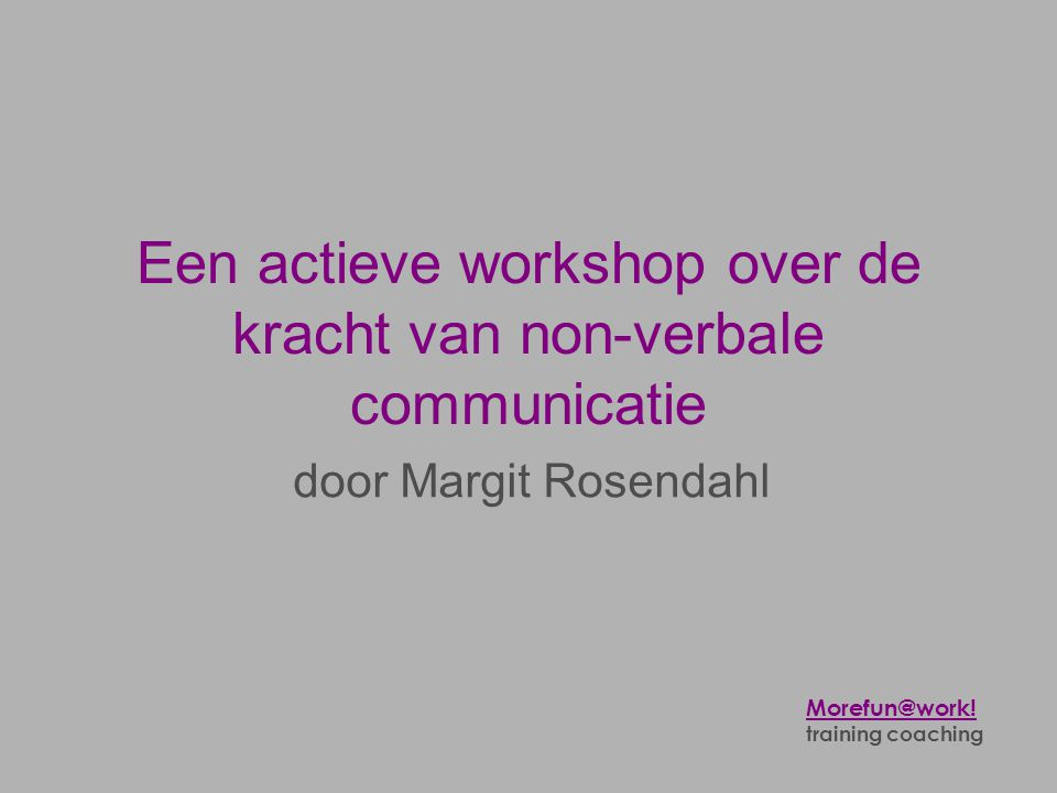 Een actieve workshop over de kracht van non-verbale communicatie door Margit Rosendahl Morefun@work.