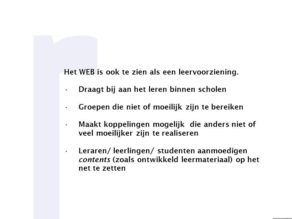 Het WEB is ook te zien als een leervoorziening. •Draagt bij aan het leren binnen scholen •Groepen die niet of moeilijk zijn te bereiken •Maakt koppeli