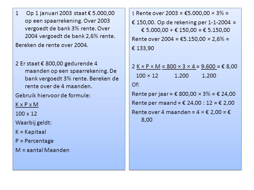 1 Op 1 januari 2003 staat € 5.000,00 op een spaarrekening.