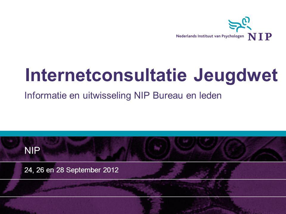 Internetconsultatie Jeugdwet Informatie en uitwisseling NIP Bureau en leden NIP 24, 26 en 28 September 2012