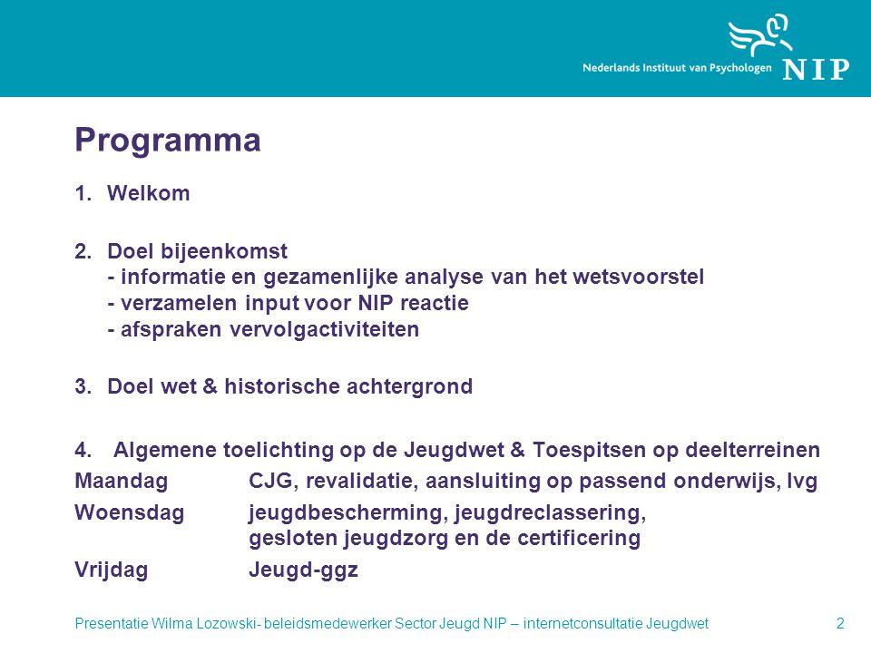 Presentatie Wilma Lozowski- beleidsmedewerker Sector Jeugd NIP – internetconsultatie Jeugdwet2 Programma 1.Welkom 2.Doel bijeenkomst - informatie en g
