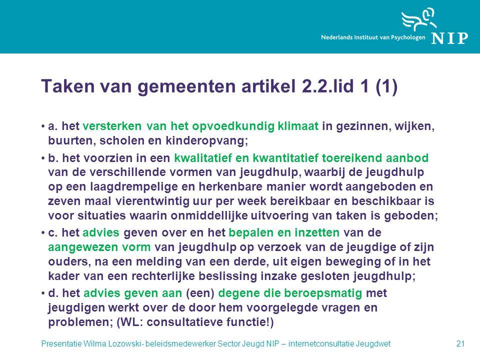Taken van gemeenten artikel 2.2.lid 1 (1) • a. het versterken van het opvoedkundig klimaat in gezinnen, wijken, buurten, scholen en kinderopvang; • b.