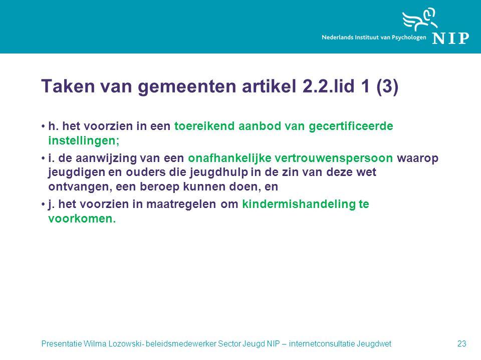 Taken van gemeenten artikel 2.2.lid 1 (3) • h. het voorzien in een toereikend aanbod van gecertificeerde instellingen; • i. de aanwijzing van een onaf