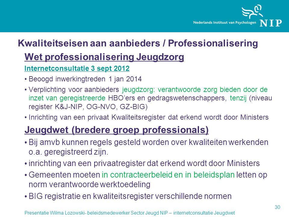 Kwaliteitseisen aan aanbieders / Professionalisering Wet professionalisering Jeugdzorg Internetconsultatie 3 sept 2012 •Beoogd inwerkingtreden 1 jan 2