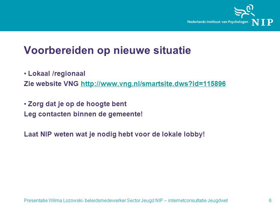Voorbereiden op nieuwe situatie • Lokaal /regionaal Zie website VNG http://www.vng.nl/smartsite.dws?id=115896http://www.vng.nl/smartsite.dws?id=115896