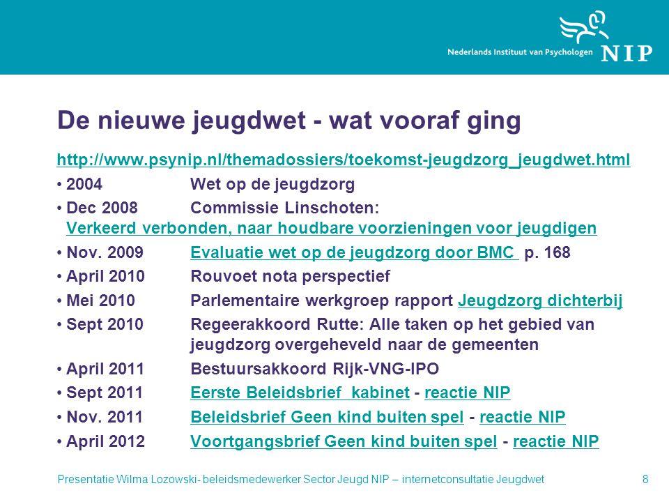 De nieuwe jeugdwet - wat vooraf ging http://www.psynip.nl/themadossiers/toekomst-jeugdzorg_jeugdwet.html • 2004 Wet op de jeugdzorg • Dec 2008 Commiss