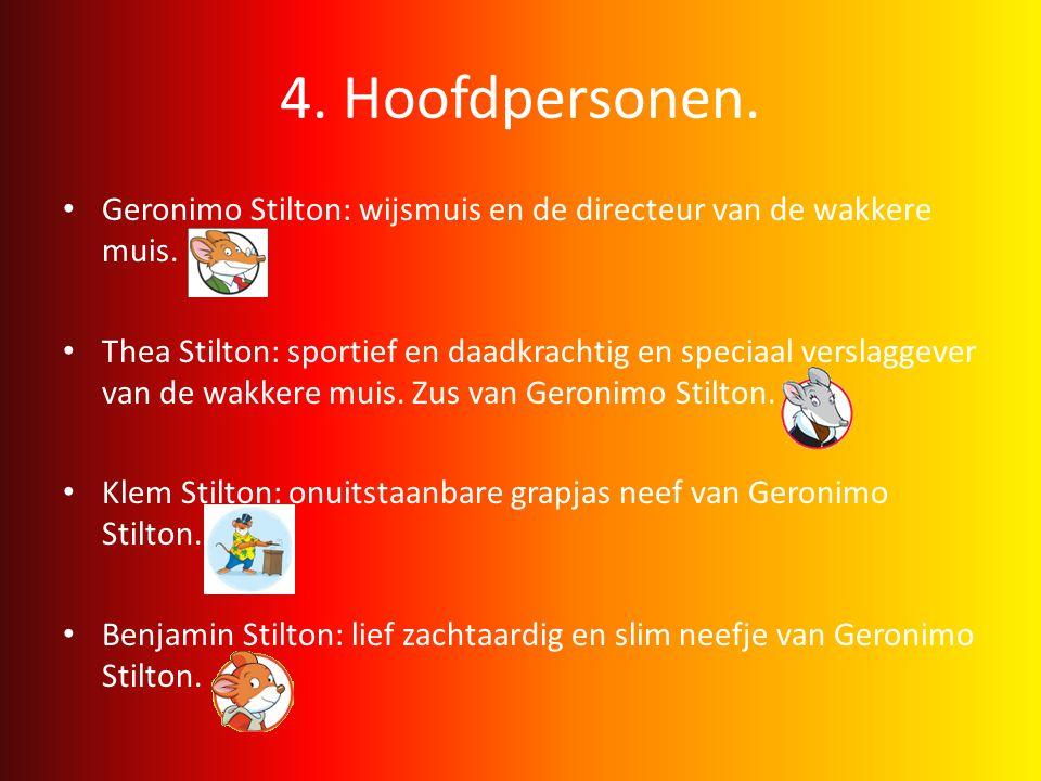 4. Hoofdpersonen. • Geronimo Stilton: wijsmuis en de directeur van de wakkere muis. • Thea Stilton: sportief en daadkrachtig en speciaal verslaggever