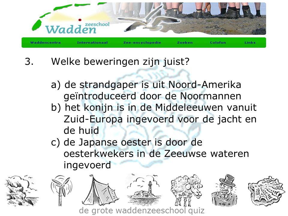 de grote waddenzeeschool quiz 3.Welke beweringen zijn juist? a) de strandgaper is uit Noord-Amerika geïntroduceerd door de Noormannen b) het konijn is