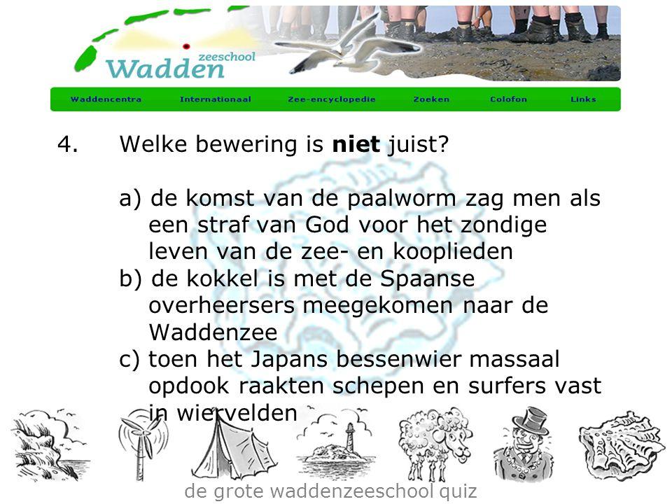 de grote waddenzeeschool quiz 4.Welke bewering is niet juist? a) de komst van de paalworm zag men als een straf van God voor het zondige leven van de