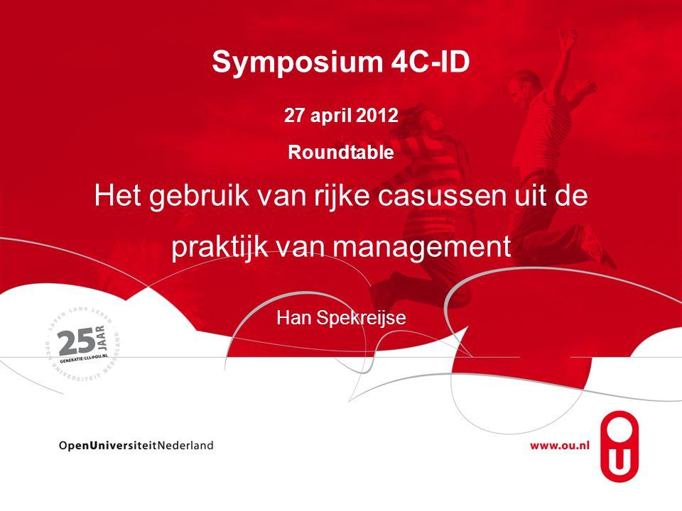 4C-ID – rijke casussen van management Aanleiding Doel: Vergelijking van een concrete aanpak van praktijkgericht onderwijs: de rijke casus met de aanpak van 4C-ID Doel is niet om een schoolvoorbeeld van de 4C-ID aanpak te tonen.