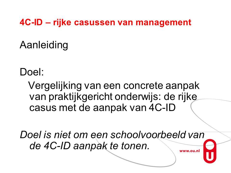 4C-ID – rijke casussen van management Aanleiding Doel: Vergelijking van een concrete aanpak van praktijkgericht onderwijs: de rijke casus met de aanpa