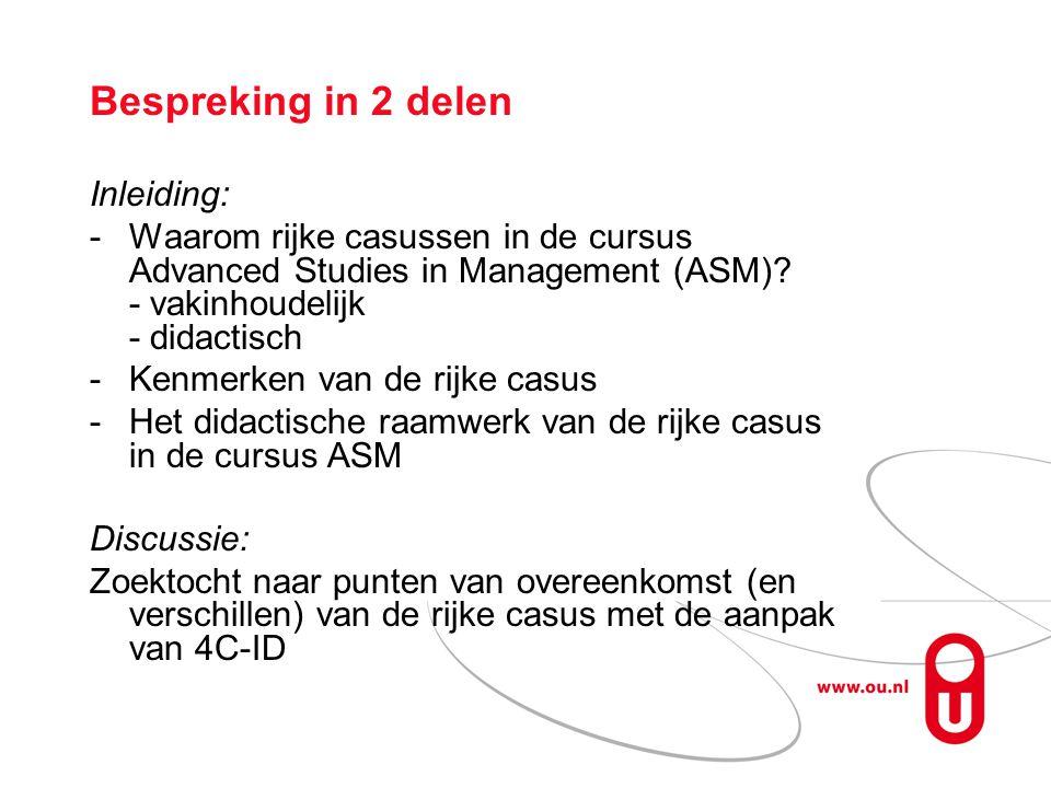 Bespreking in 2 delen Inleiding: -Waarom rijke casussen in de cursus Advanced Studies in Management (ASM)? - vakinhoudelijk - didactisch -Kenmerken va